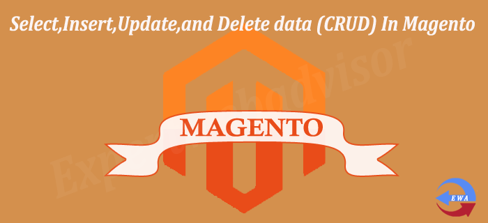 Select,Insert,Update,and Delete data (CRUD) In Magento